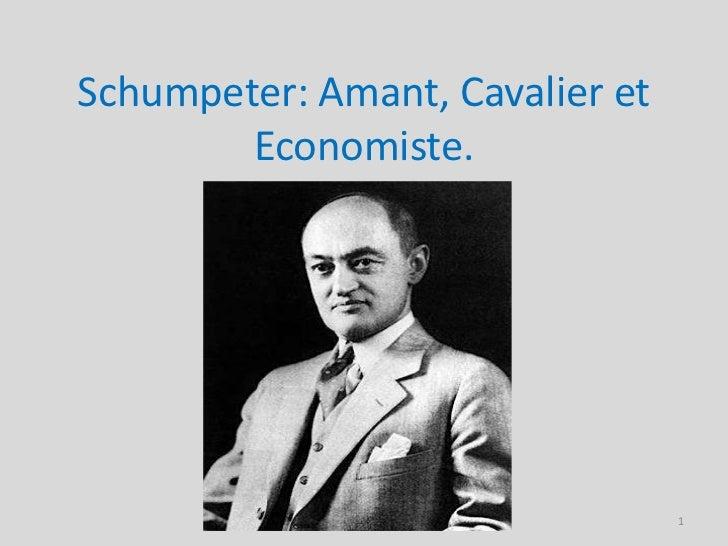 Schumpeter: Amant, Cavalier et        Economiste.                                 1