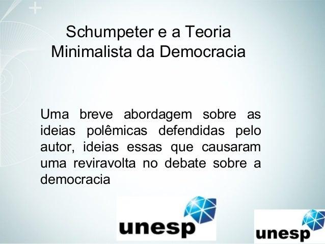 Schumpeter e a Teoria Minimalista da Democracia Uma breve abordagem sobre as ideias polêmicas defendidas pelo autor, ideia...