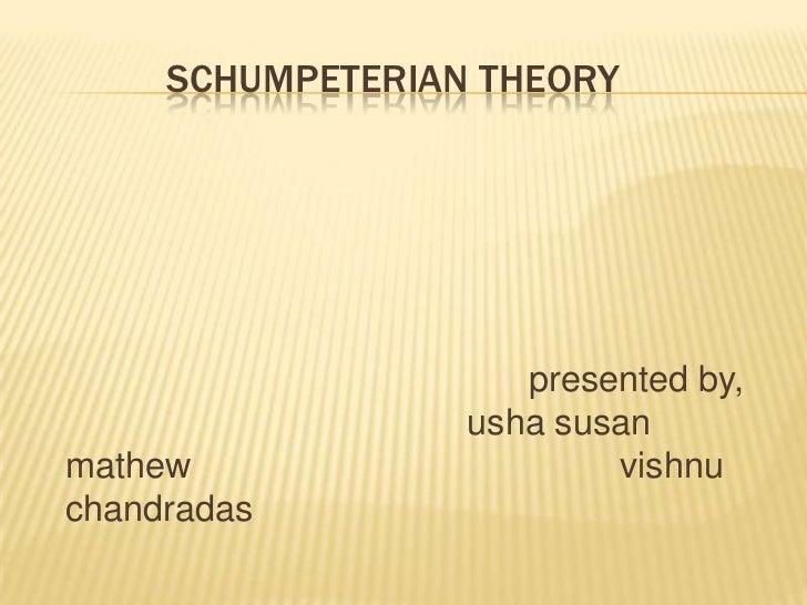 SCHUMPETERIAN THEORY                     presented by,                  usha susanmathew                    vishnuchandradas