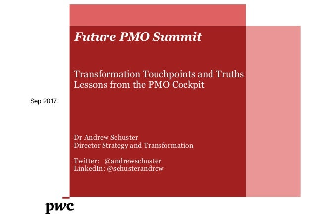 Future PMO Summit Transformation Touchpoints and Truths Lessons from the PMO Cockpit Dr Andrew Schuster Director Strategy ...