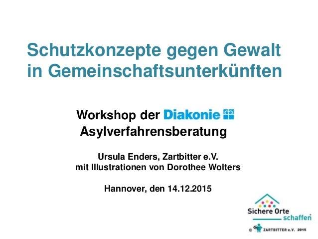 Ursula Enders, Zartbitter e.V. mit Illustrationen von Dorothee Wolters Hannover, den 14.12.2015 Schutzkonzepte gegen Gewal...