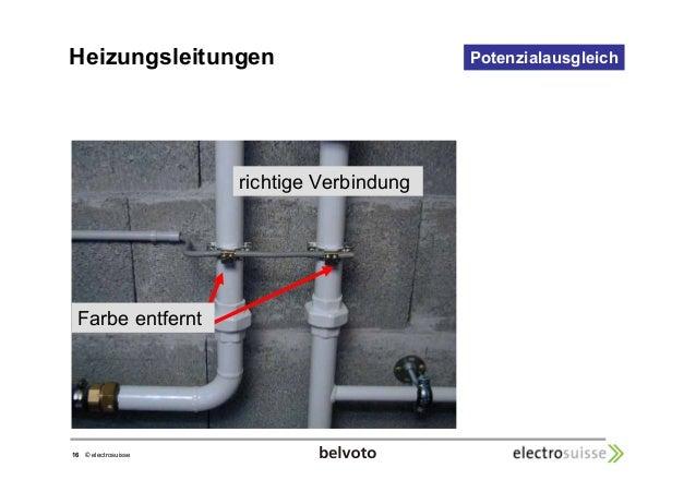 Heizungsleitungen  16 © electrosuisse  Potenzialausgleich  richtige Verbindung  Farbe entfernt