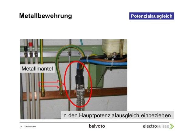 Metallbewehrung  27 © electrosuisse  Potenzialausgleich  Metallmantel  in den Hauptpotenzialausgleich einbeziehen