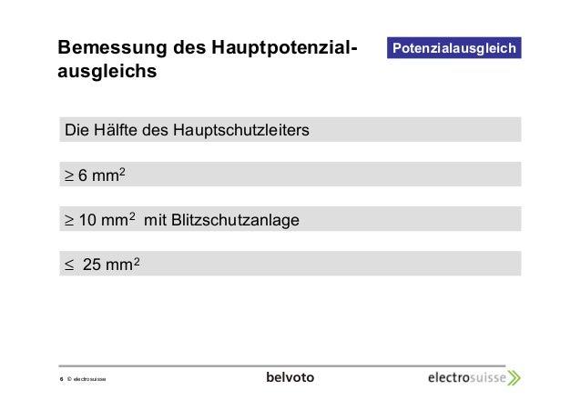Bemessung des Hauptpotenzial-ausgleichs  6 © electrosuisse  Potenzialausgleich  Die Hälfte des Hauptschutzleiters   6 mm2 ...