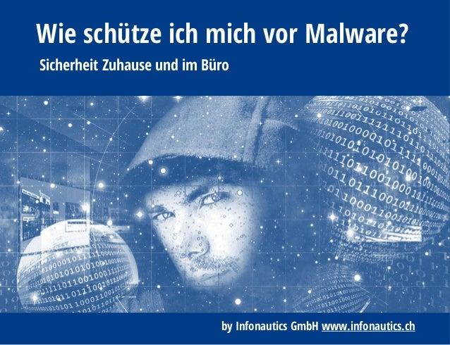 Wie schütze ich mich vor Malware? Sicherheit Zuhause und im Büro by Infonautics GmbH www.infonautics.ch