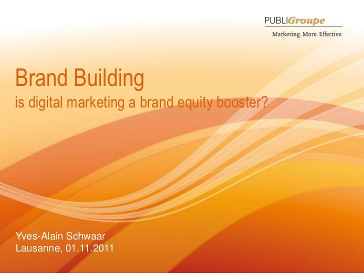 Brand Buildingis digital marketing a brand equity booster?Yves-Alain SchwaarLausanne, 01.11.20111