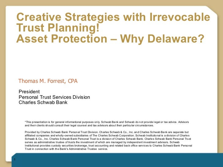 Creative Strategies with Irrevocable Trust Planning!  Asset Protection – Why Delaware?   Thomas M. Forrest, CPA *This pres...