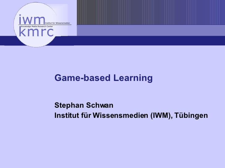 Game-based Learning Stephan Schwan Institut für Wissensmedien (IWM), Tübingen