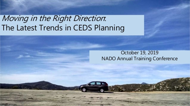Moving in the Right Direction: The Latest Trends in CEDS Planning October 19, 2019 NADO Annual Training Conference