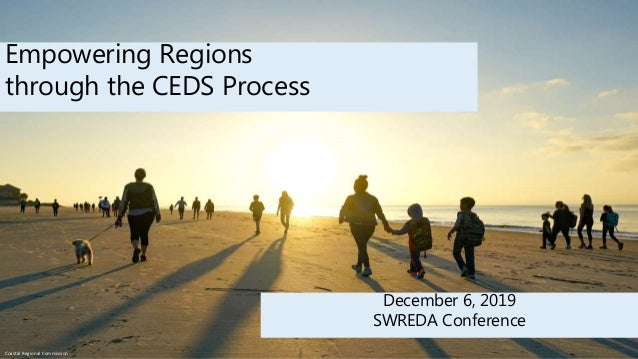 Empowering Regions through the CEDS Process December 6, 2019 SWREDA Conference Coastal Regional Commission