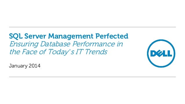SQL Server Management Perfected  Ensuring Database Performance in the Face of Today's IT Trends January 2014