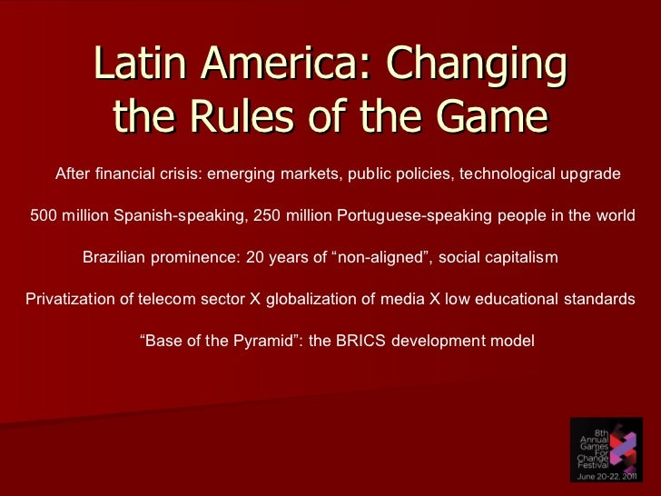 Latin America: Changing the Rules of the Game After financial crisis: emerging markets, public policies, technological upg...