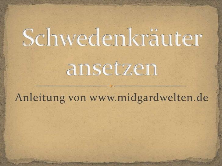 Anleitung von www.midgardwelten.de<br />Schwedenkräuteransetzen <br />