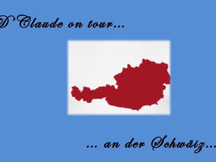 D'Claude on tour…  …  an der Schwäiz…