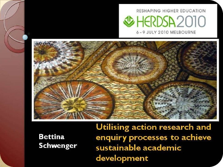 Utilising action research and 	enquiry processes to achieve 	sustainable academic 	development<br />Bettina Schwenger<br />