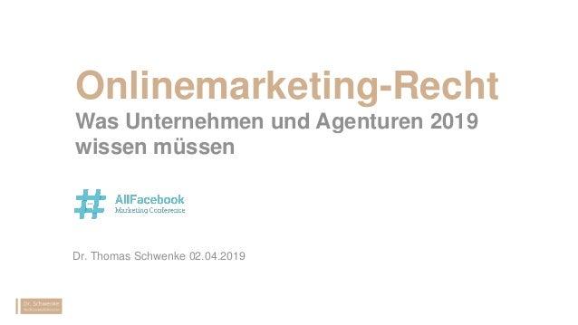 Onlinemarketing-Recht Was Unternehmen und Agenturen 2019 wissen müssen Dr. Thomas Schwenke 02.04.2019