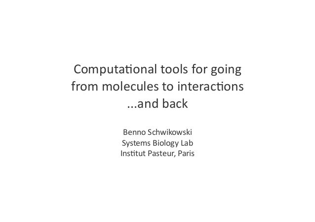 Computa(onal  tools  for  going from  molecules  to  interac(ons ...and  back Benno  Schwikowski Systems ...