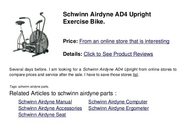 Schwinn Airdyne AD4 UprightExercise Bike.Price: From an online store that is interestingDetails: Click to See Product Revi...
