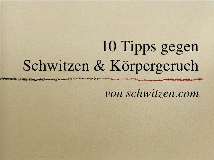 10 Tipps gegen Schwitzen & Körpergeruch            von schwitzen.com
