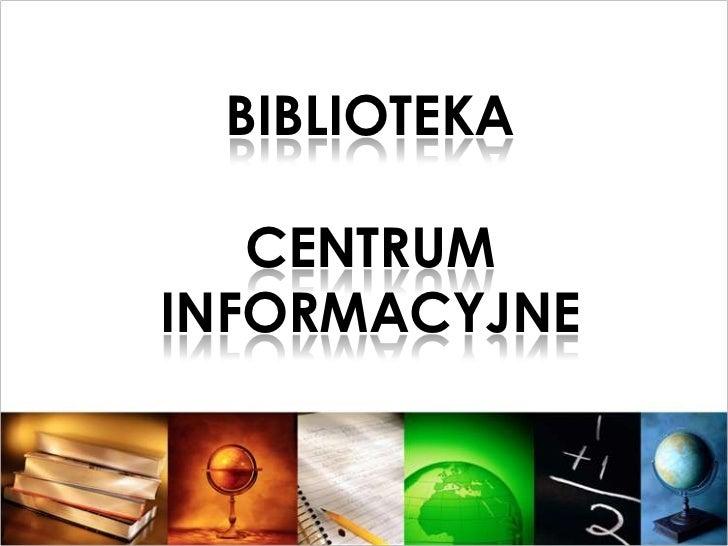 BIBLIOTEKA   CENTRUMINFORMACYJNE
