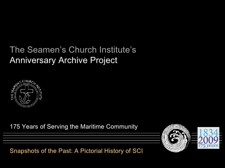 The Seamen's Church Institute's Anniversary Archive Project 175 Years of Serving the Maritime Community Snapshots of the P...