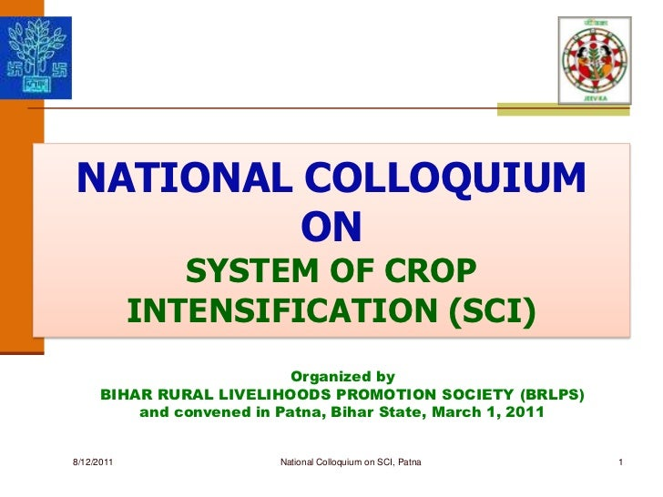 1<br />NATIONAL COLLOQUIUM ON SYSTEM OF CROP INTENSIFICATION (SCI)<br />National Colloquium on SCI, Patna<br />8/11/2011<b...