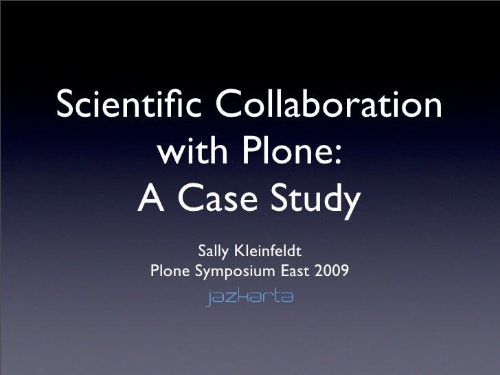 Scientific Collaboration       with Plone:      A Case Study            Sally Kleinfeldt      Plone Symposium East 2009