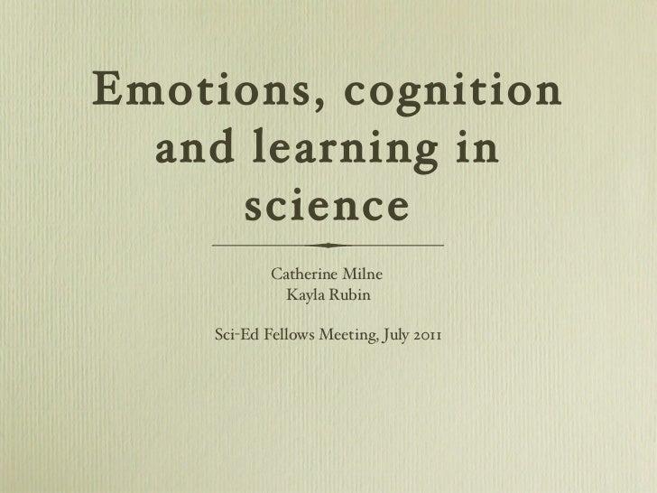 Emotions, cognition and learning in science <ul><li>Catherine Milne  </li></ul><ul><li>Kayla Rubin </li></ul><ul><li>Sci-E...