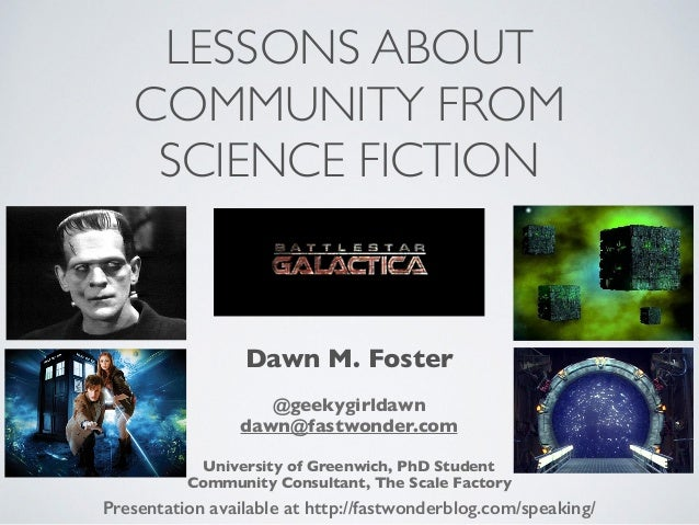 LESSONS ABOUT COMMUNITY FROM SCIENCE FICTION Presentation available at http://fastwonderblog.com/speaking/ Dawn M. Foster ...