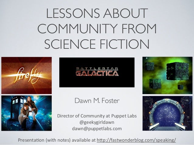 LESSONS ABOUT COMMUNITY FROM SCIENCE FICTION Presenta(on	   (with	   notes)	   available	   at	   h3p://fastwonderblog.com...