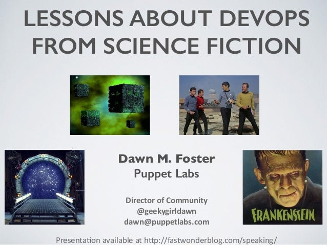 LESSONS ABOUT DEVOPS  FROM SCIENCE FICTION  Dawn M. Foster  Puppet Labs  !  Director  of  Community  @geekygirldawn  dawn@...