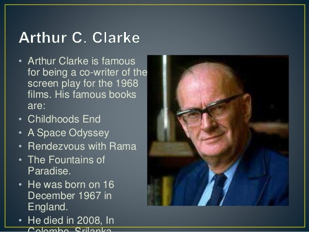 • Arthur Clarke is famous for being a co-writer of the screen play for the 1968 films. His famous books are: • Childhoods ...