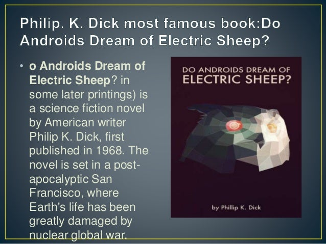 • o Androids Dream of Electric Sheep? in some later printings) is a science fiction novel by American writer Philip K. Dic...