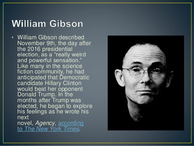 """• William Gibson described November 9th, the day after the 2016 presidential election, as a """"really weird and powerful sen..."""
