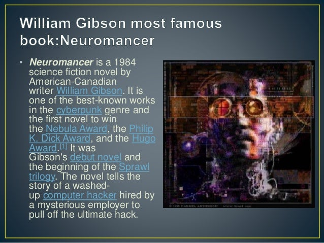 • Neuromancer is a 1984 science fiction novel by American-Canadian writer William Gibson. It is one of the best-known work...