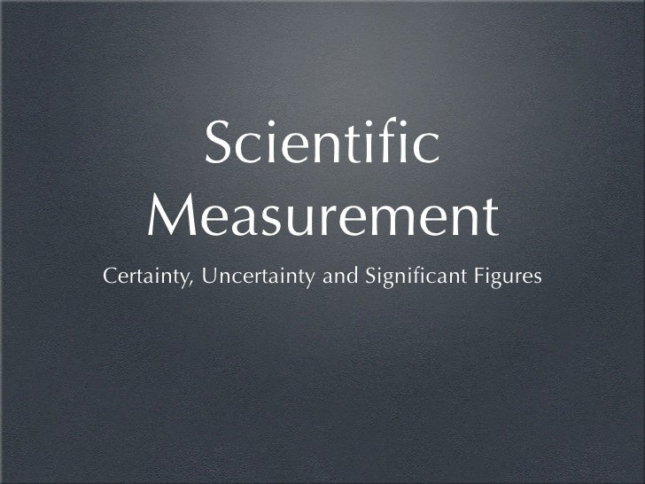 Scientific     Measurement Certainty, Uncertainty and Significant Figures