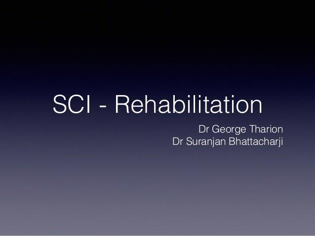 SCI - Rehabilitation Dr George Tharion Dr Suranjan Bhattacharji