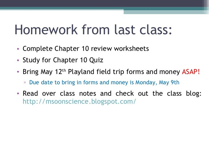 Homework from last class: <ul><li>Complete Chapter 10 review worksheets </li></ul><ul><li>Study for Chapter 10 Quiz </li><...