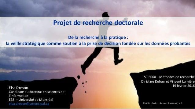Projet de recherche doctorale De la recherche à la pratique : la veille stratégique comme soutien à la prise de décision f...