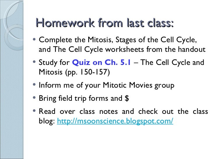 Homework from last class: <ul><li>Complete the Mitosis, Stages of the Cell Cycle, and The Cell Cycle worksheets from the h...