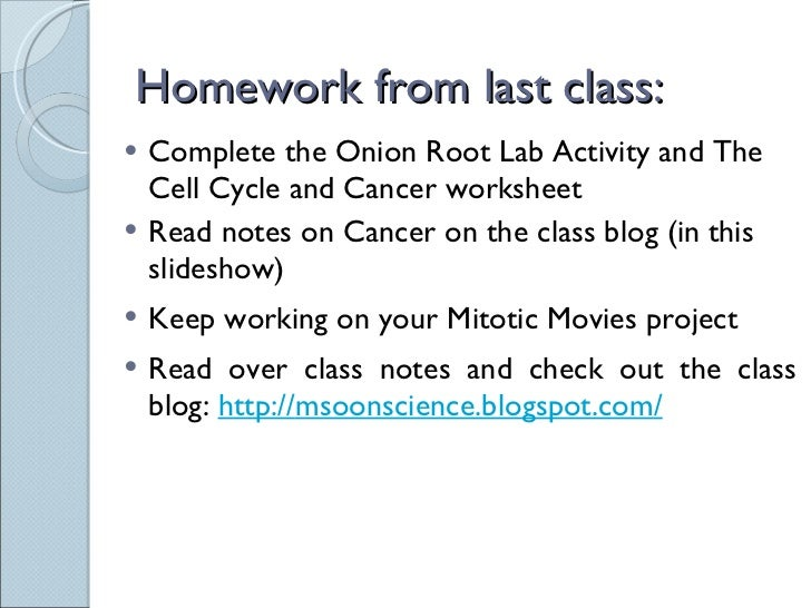Homework from last class: <ul><li>Complete the Onion Root Lab Activity and The Cell Cycle and Cancer worksheet </li></ul><...