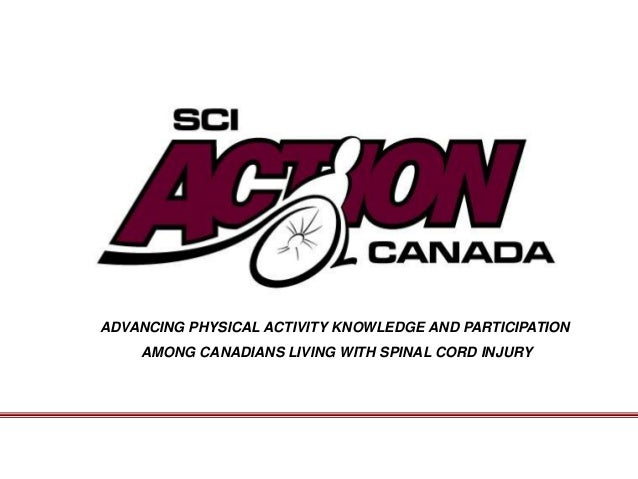 ADVANCING PHYSICAL ACTIVITY KNOWLEDGE AND PARTICIPATION    AMONG CANADIANS LIVING WITH SPINAL CORD INJURY