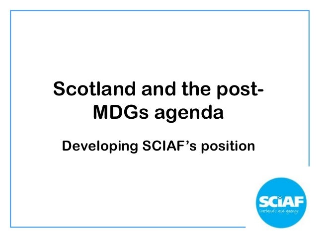 Scotland and the post- MDGs agenda Developing SCIAF's position