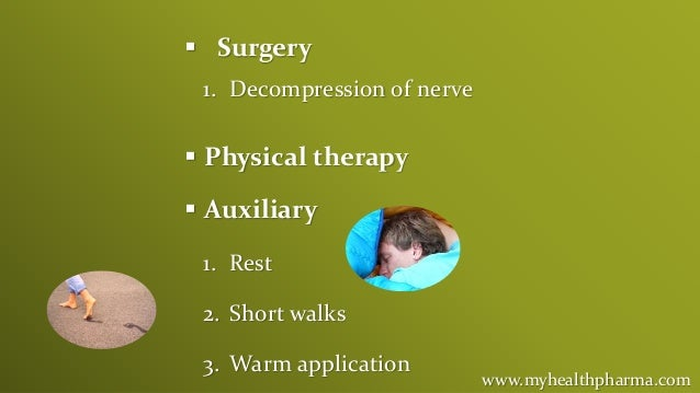 www.myhealthpharma.com  Surgery 1. Decompression of nerve  Physical therapy  Auxiliary 1. Rest 2. Short walks 3. Warm a...