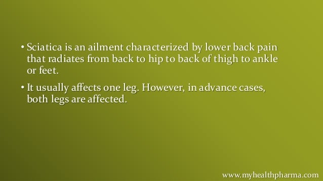 • Sciatica is an ailment characterized by lower back pain that radiates from back to hip to back of thigh to ankle or feet...