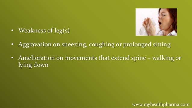 www.myhealthpharma.com • Weakness of leg(s) • Aggravation on sneezing, coughing or prolonged sitting • Amelioration on mov...