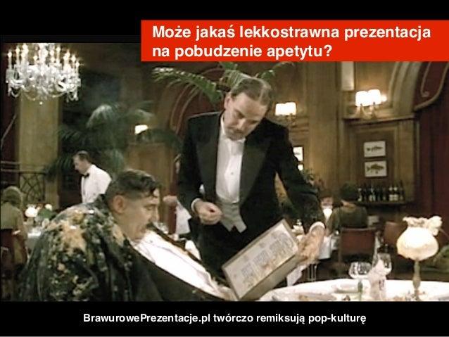 Może jakaś lekkostrawna prezentacja # na pobudzenie apetytu? BrawurowePrezentacje.pl twórczo remiksują pop-kulturę