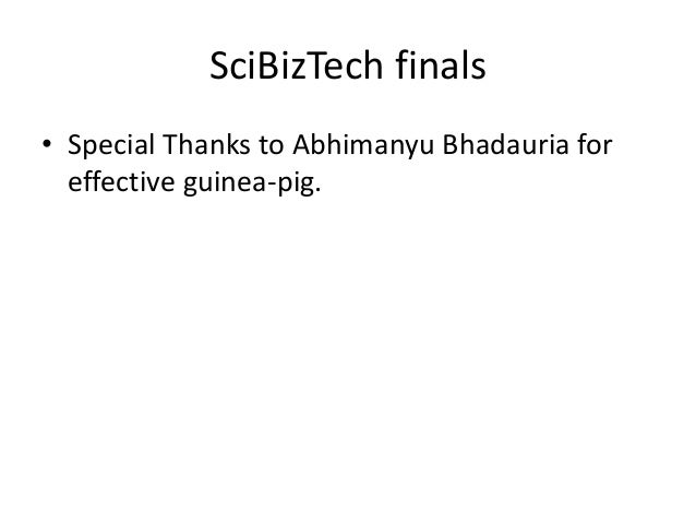 SciBizTech finals • Special Thanks to Abhimanyu Bhadauria for effective guinea-pig.