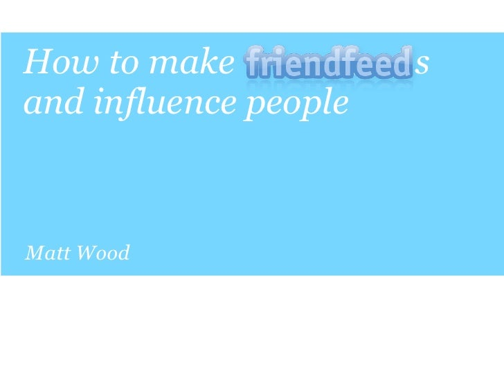 How to make            s and influence people    Matt Wood