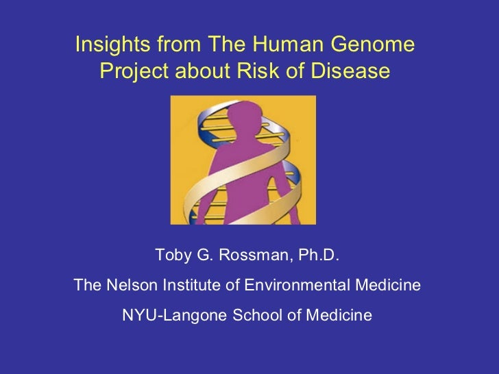 Insights from The Human Genome   Project about Risk of Disease          Toby G. Rossman, Ph.D.The Nelson Institute of Envi...